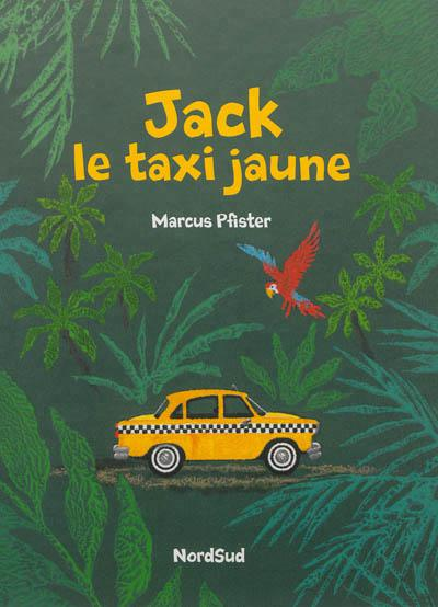 Catalogue link to Jack, le taxi jaune / Marcus Pfister ; [traduction d'Agnès de Rykel].